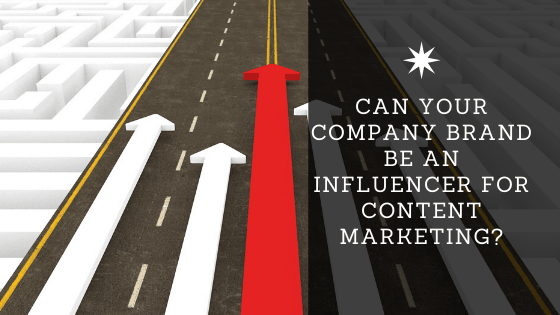 Can your Company Brand be an Influencer for Content Marketing_