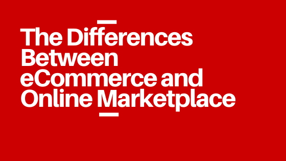 The Differences Between eCommerce and Online Marketplace