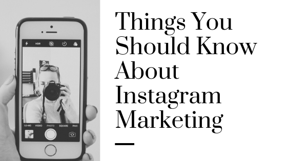 Things You Should Know About Instagram Marketing
