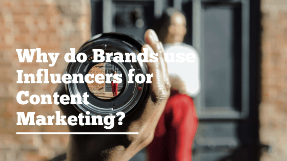 Why do Brands use Influencers for Content Marketing-01